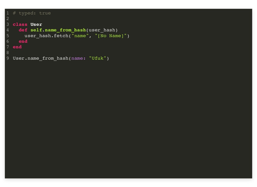 # typed: true class User def self.name_from_has...