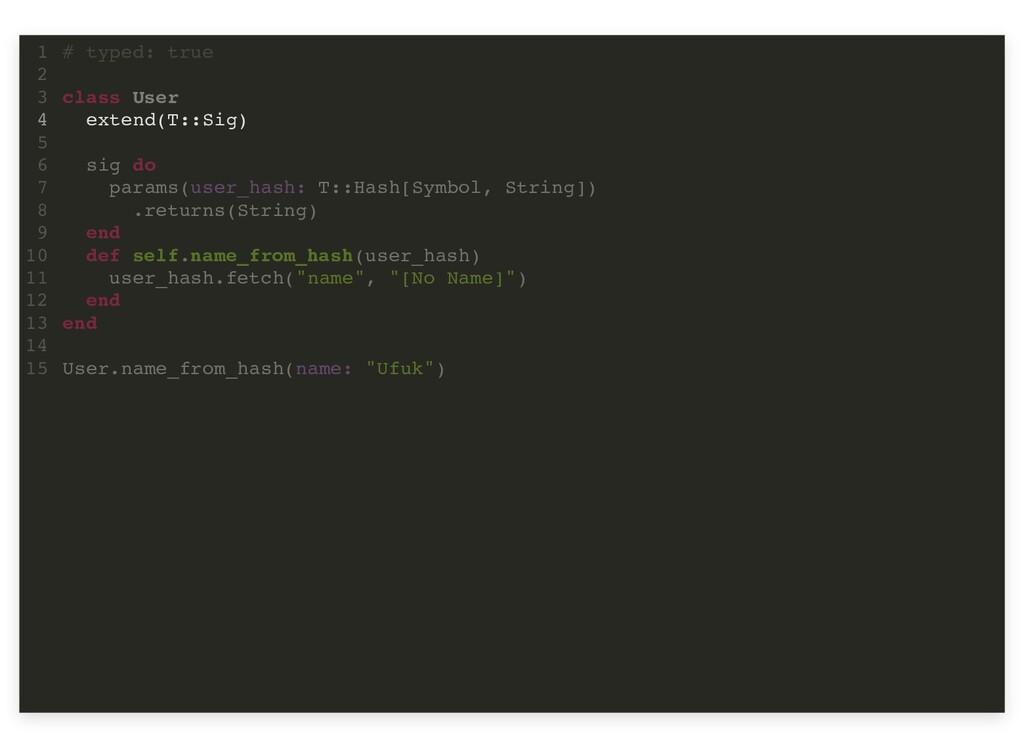 extend(T::Sig) # typed: true 1 2 class User 3 4...