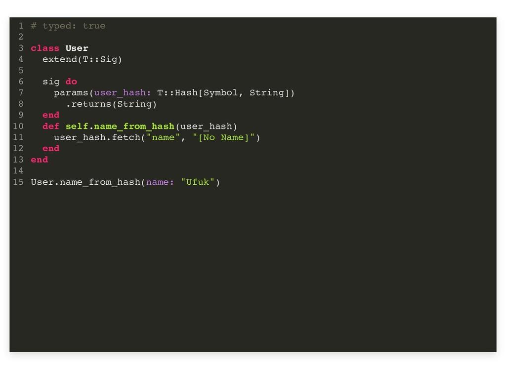 # typed: true class User extend(T::Sig) sig do ...