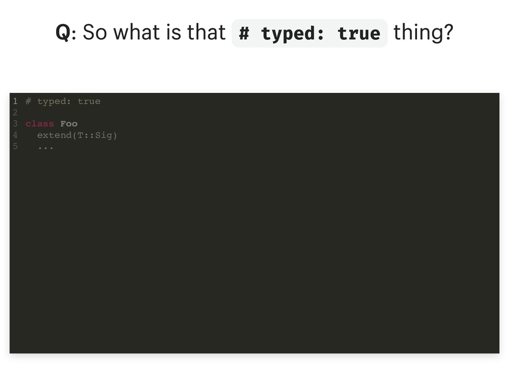 Q: So what is that # typed: true thing? # typed...