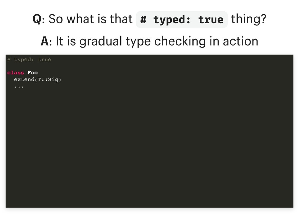 Q: So what is that # typed: true thing? A: It i...