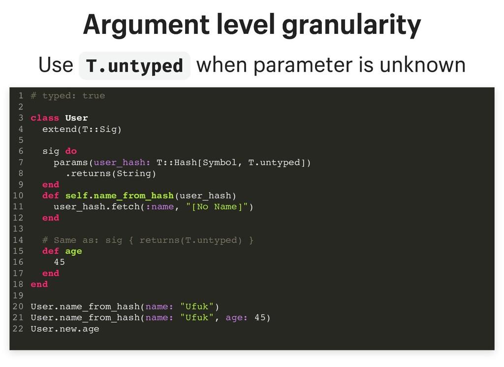 Argument level granularity Argument level granu...