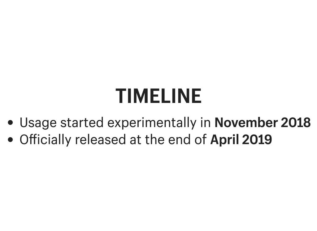 TIMELINE TIMELINE Usage started experimentally ...