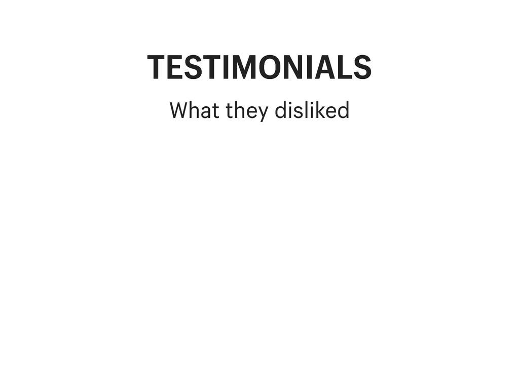 TESTIMONIALS TESTIMONIALS What they disliked