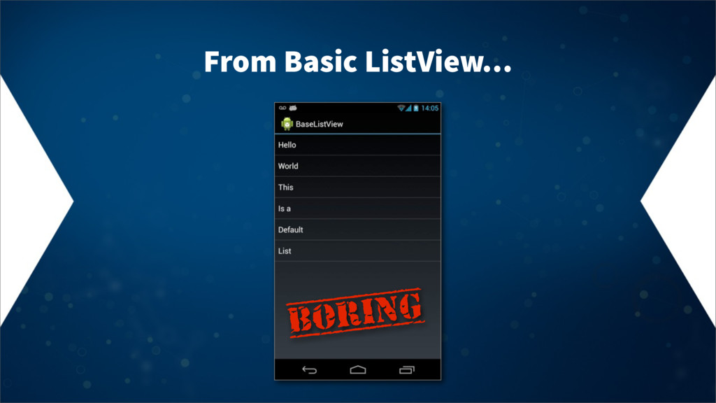 From Basic ListView… Boring