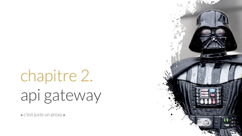 chapitre 2. api gateway « c'est juste un proxy »