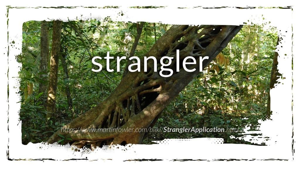 strangler https://www.martinfowler.com/bliki/St...