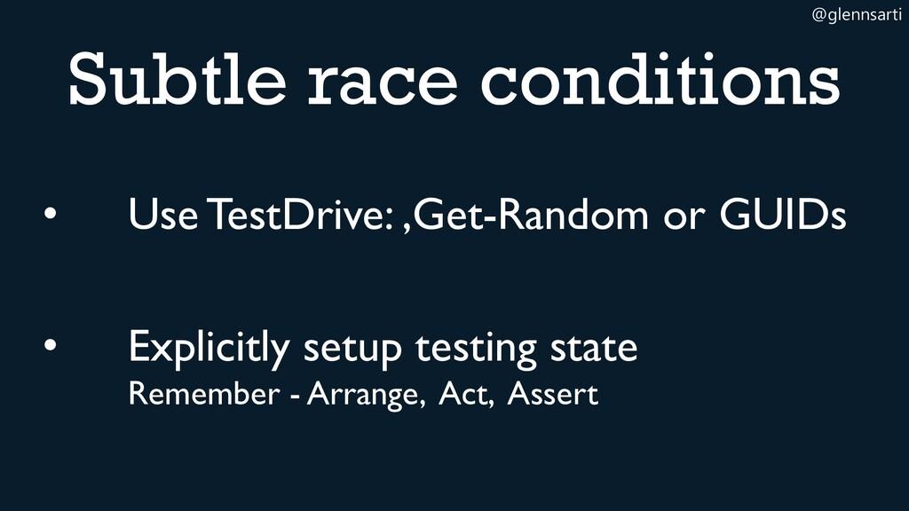 @glennsarti Subtle race conditions • Use TestDr...