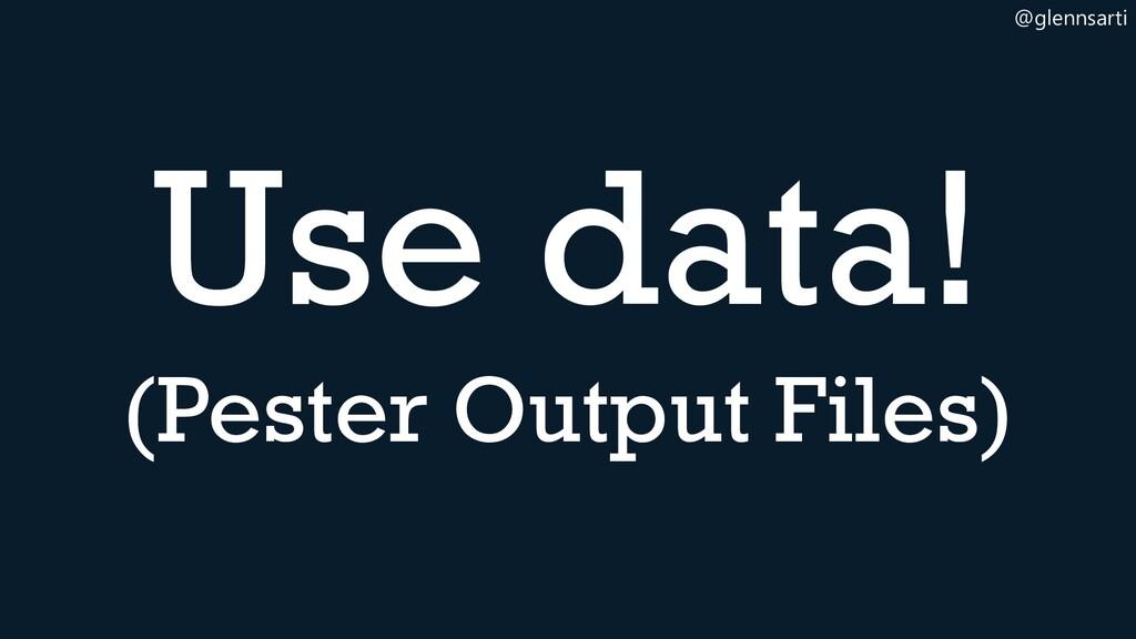 @glennsarti Use data! (Pester Output Files)