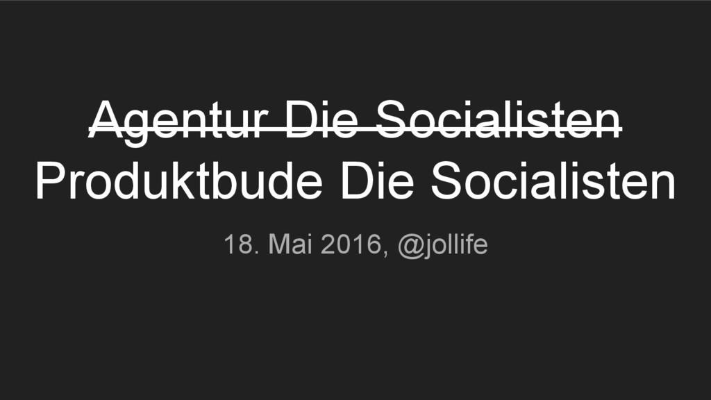 Agentur Die Socialisten Produktbude Die Sociali...