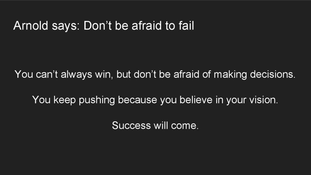 Arnold says: Don't be afraid to fail You can't ...