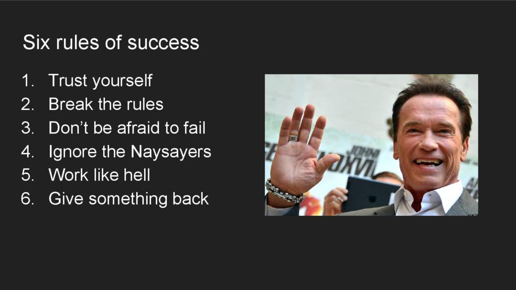 Six rules of success 1. Trust yourself 2. Break...