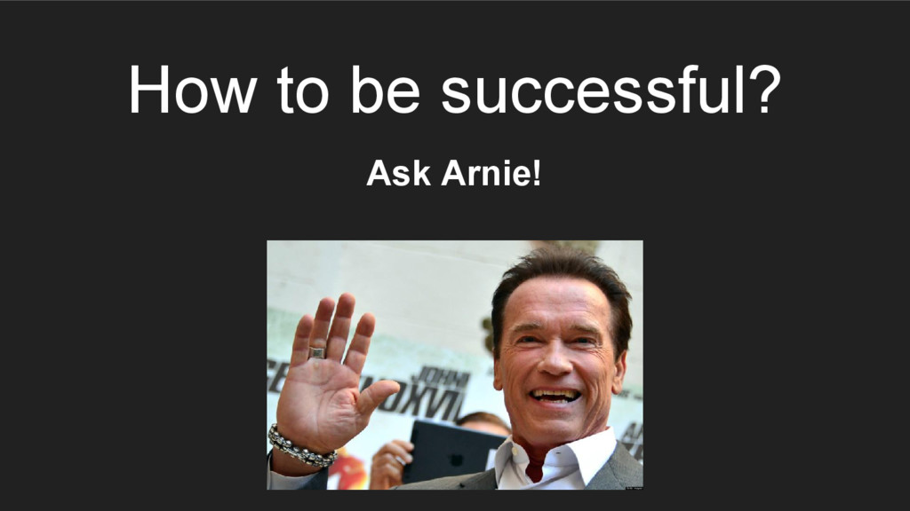 How to be successful? Ask Arnie!