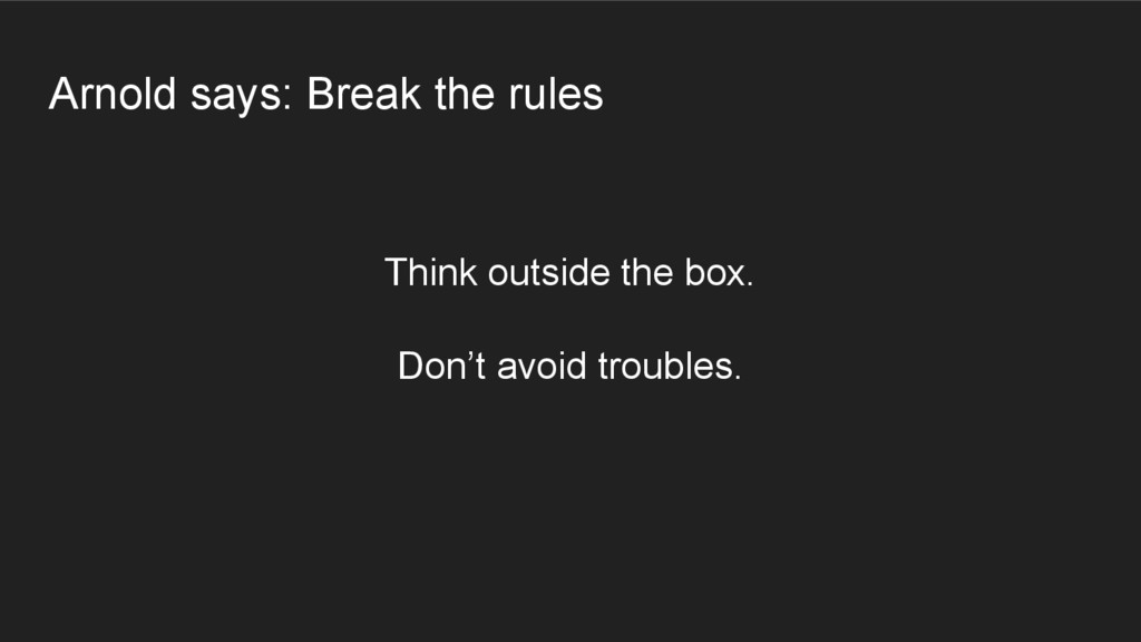 Arnold says: Break the rules Think outside the ...