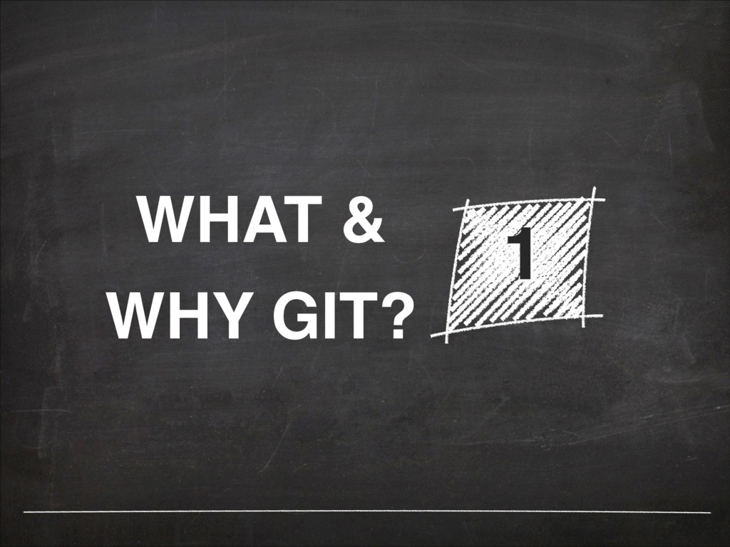 WHAT & WHY GIT? 1