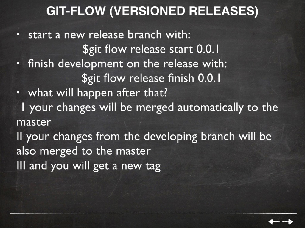 GIT-FLOW (VERSIONED RELEASES)! • start a new re...