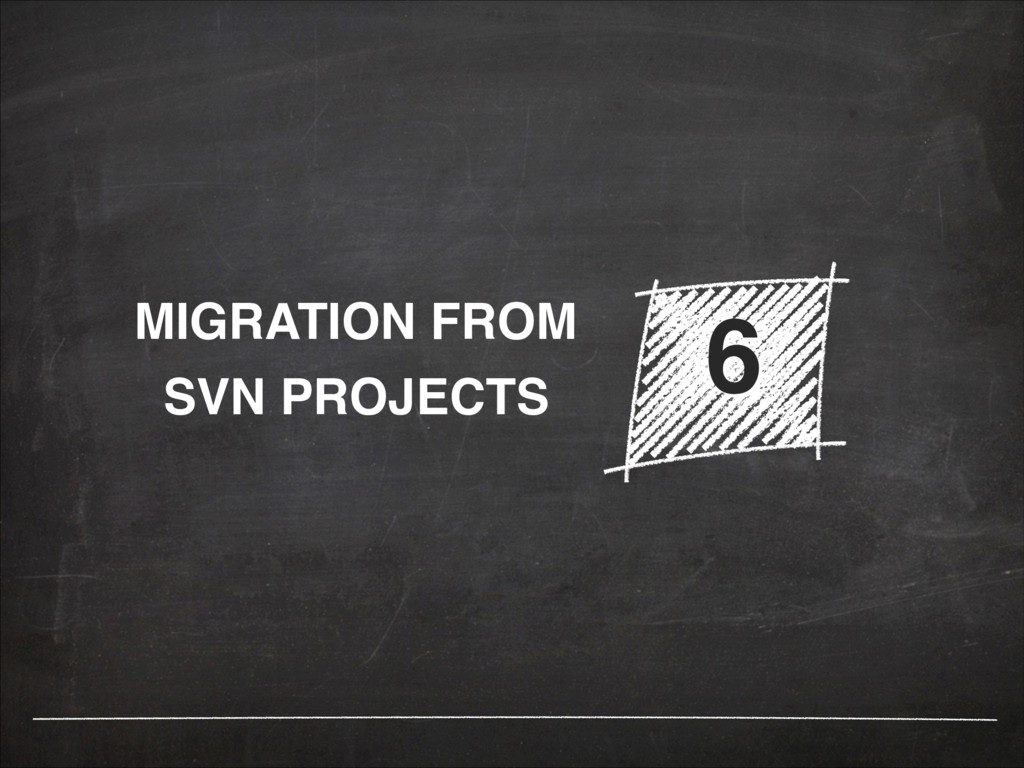 MIGRATION FROM SVN PROJECTS 6