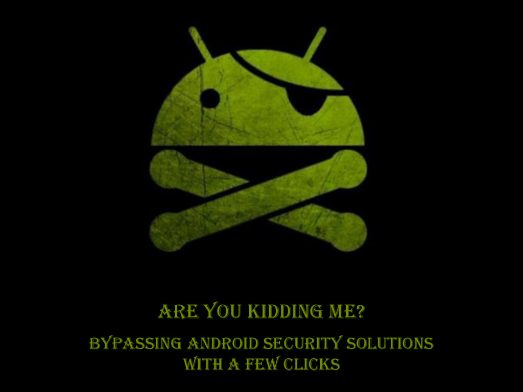 Are you kidding me? aa BYPASSING ANDROID SECURI...