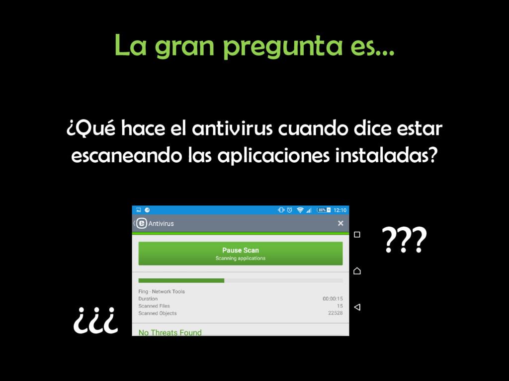 La gran pregunta es… ¿Qué hace el antivirus cua...