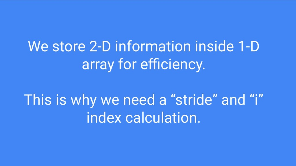 We store 2-D information inside 1-D array for e...