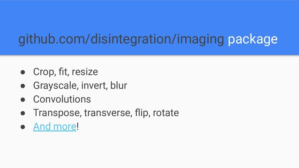 github.com/disintegration/imaging package ● Cro...