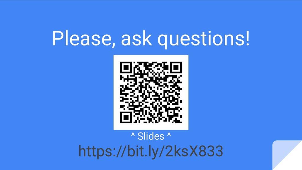Please, ask questions! ^ Slides ^ https://bit.l...
