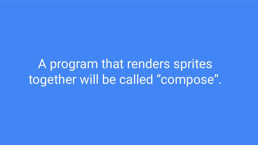 A program that renders sprites together will be...