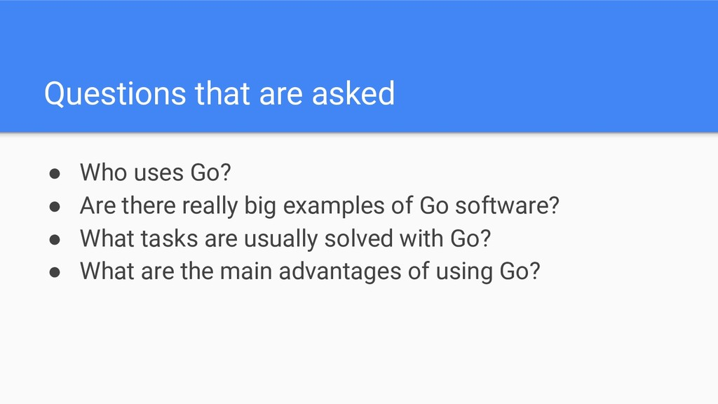 Questions that are asked ● Who uses Go? ● Are t...