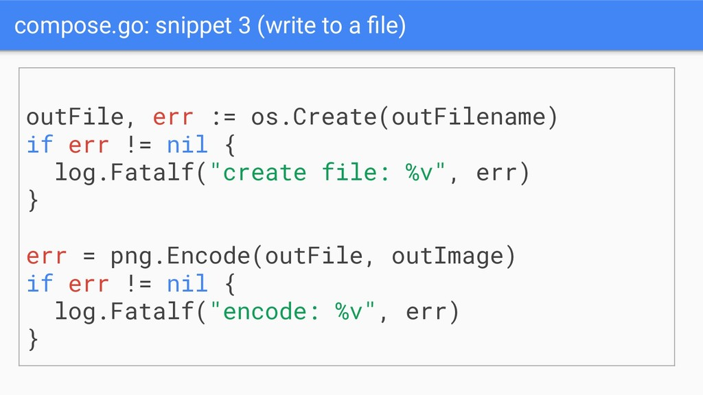 compose.go: snippet 3 (write to a file) outFile,...