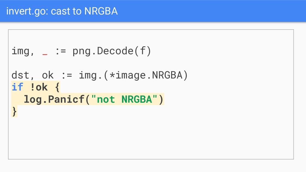 invert.go: cast to NRGBA img, _ := png.Decode(f...