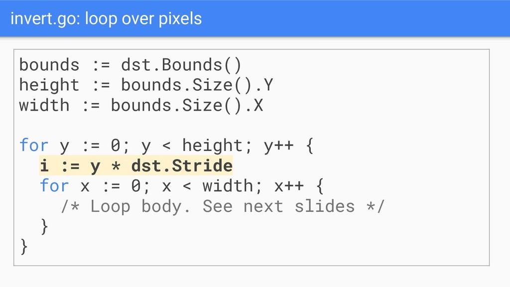 invert.go: loop over pixels bounds := dst.Bound...