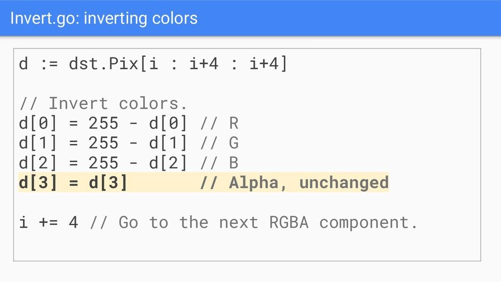 Invert.go: inverting colors d := dst.Pix[i : i+...