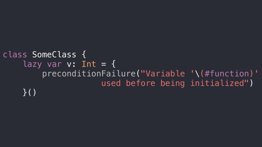class SomeClass { lazy var v: Int = { precondit...