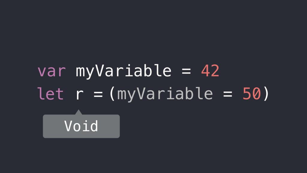let r = ( ) Void var myVariable = 42 myVariable...