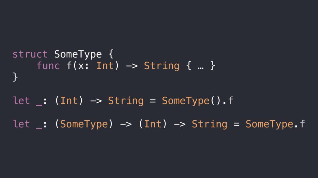 struct SomeType { func f(x: Int) -> String { … ...