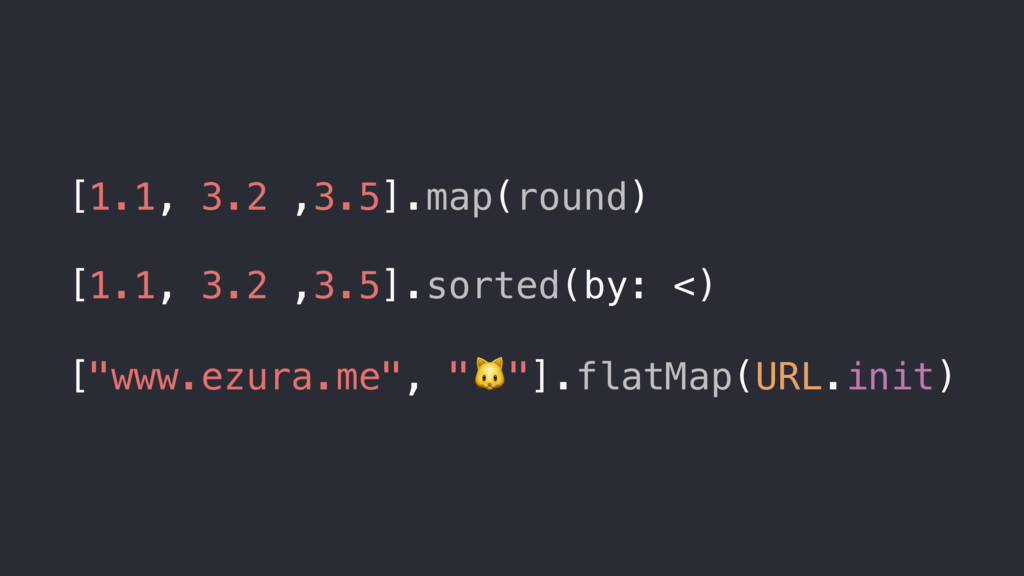 [1.1, 3.2 ,3.5].map(round) [1.1, 3.2 ,3.5].sort...