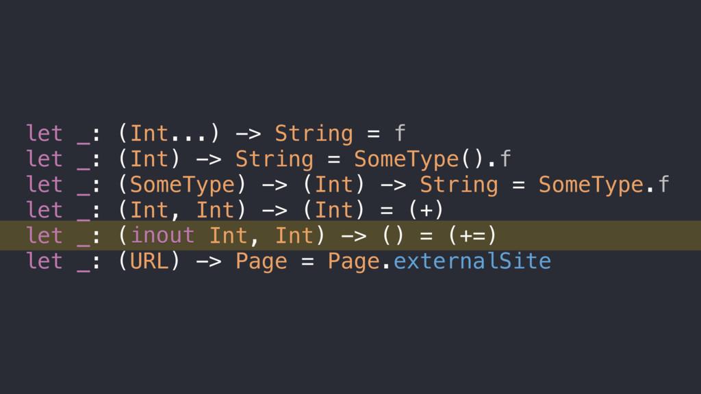 let _: (Int...) -> String = f let _: (Int) -> S...
