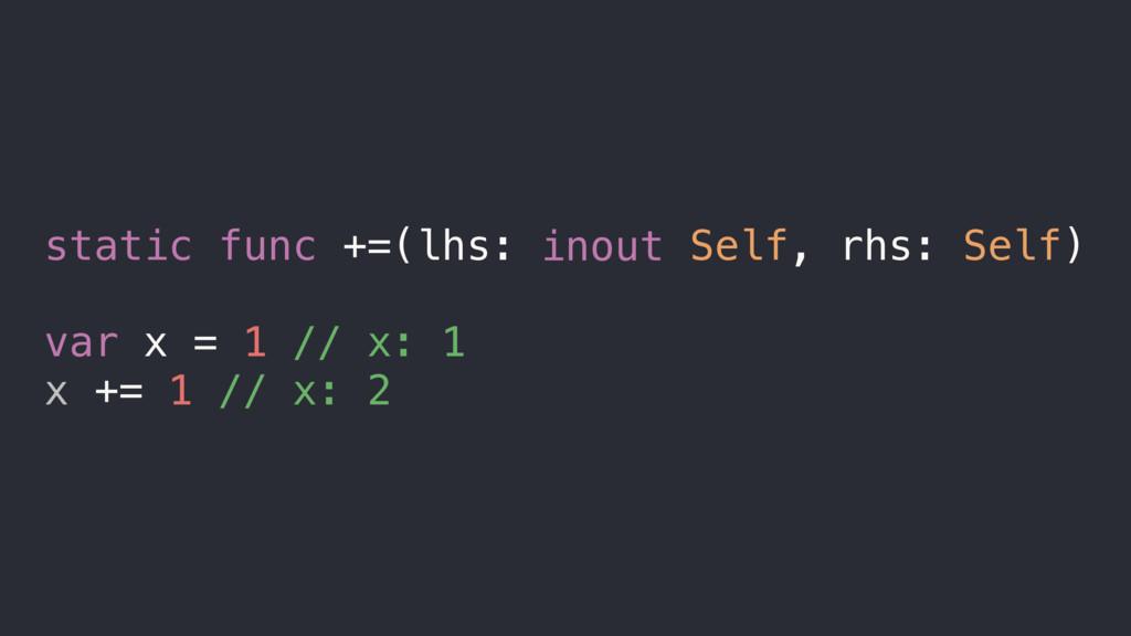 static func +=(lhs: inout Self, rhs: Self) var ...