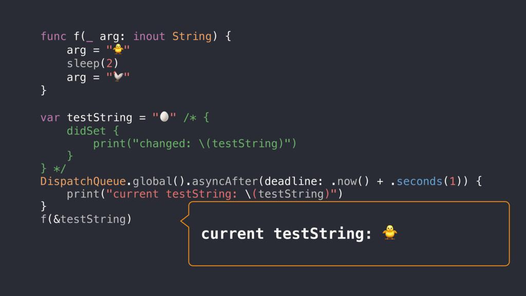 "func f(_ arg: inout String) { arg = """" sleep(2)..."