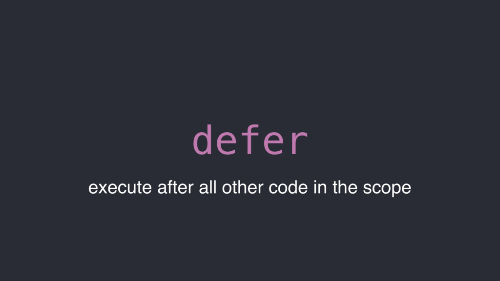 defer execute after all other code in the scope