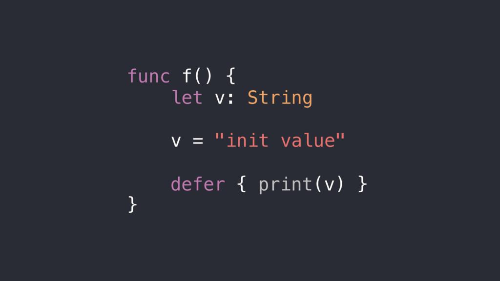 func f() { let v: String defer { print(v) } v =...