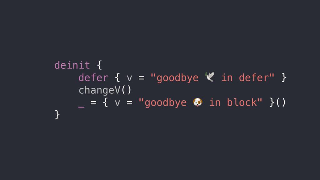 "deinit { defer { v = ""goodbye  in defer"" } chan..."