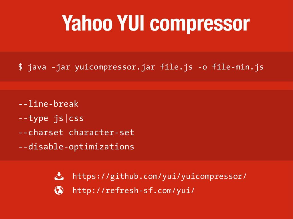 --line-break --type js|css --charset character-...
