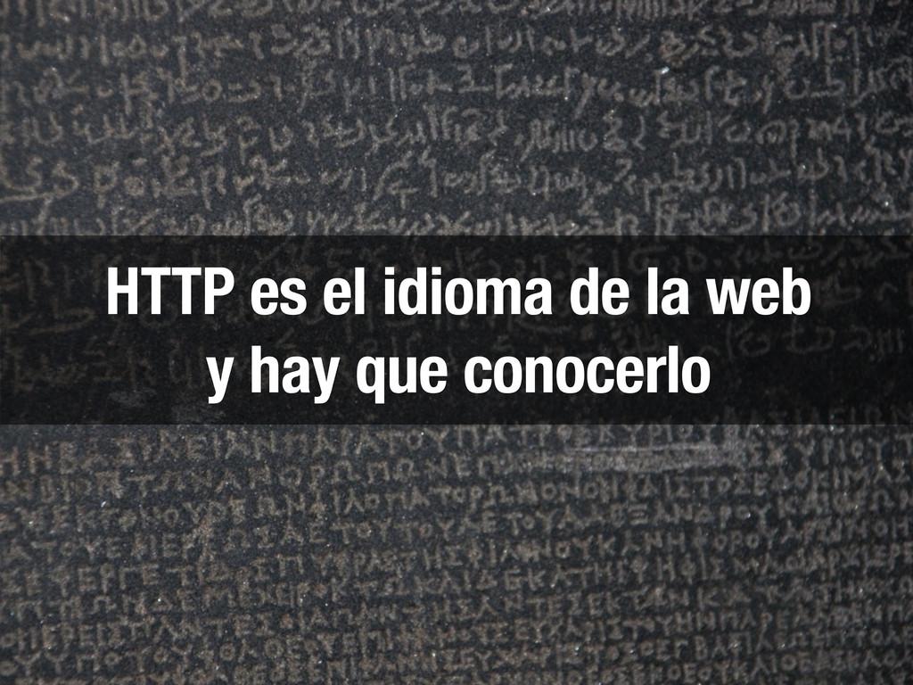 HTTP es el idioma de la web y hay que conocerlo