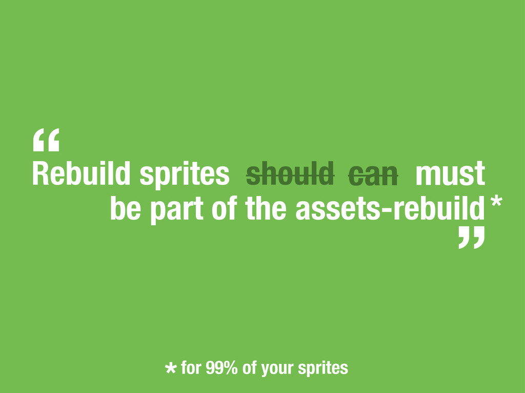 Rebuild sprites should can must be part of the ...