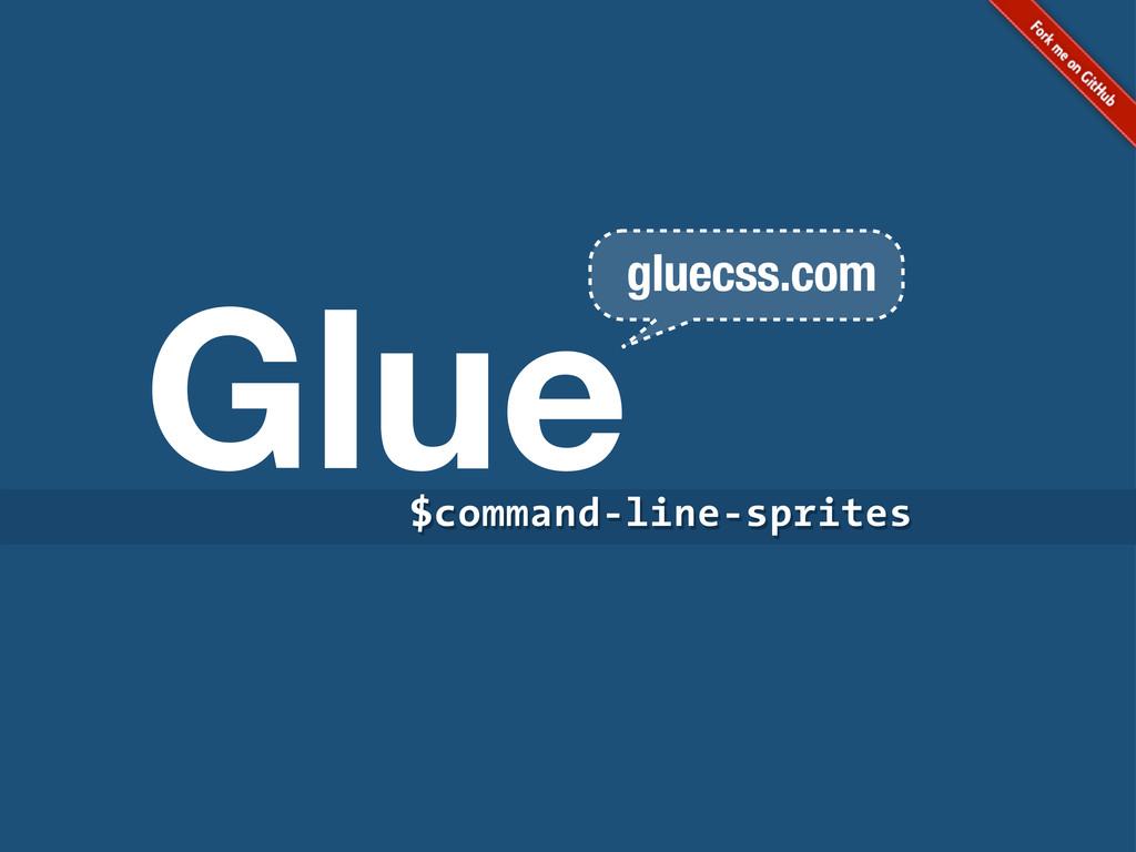 Glue $command-line-sprites $command-line-sprite...