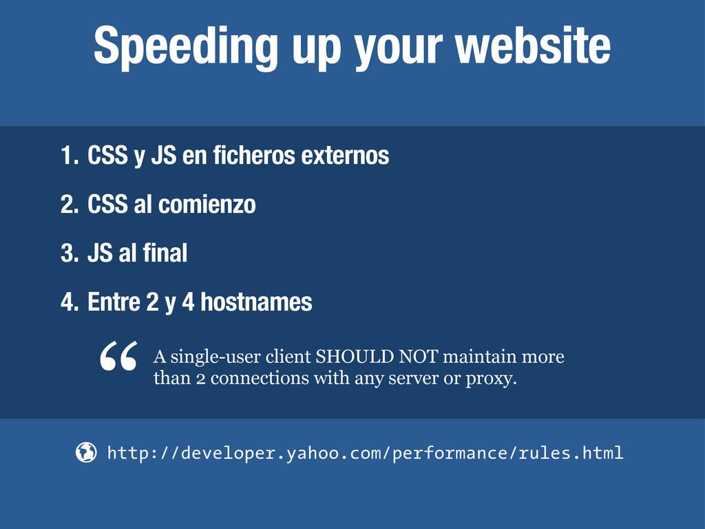Speeding up your website 1. CSS y JS en fichero...