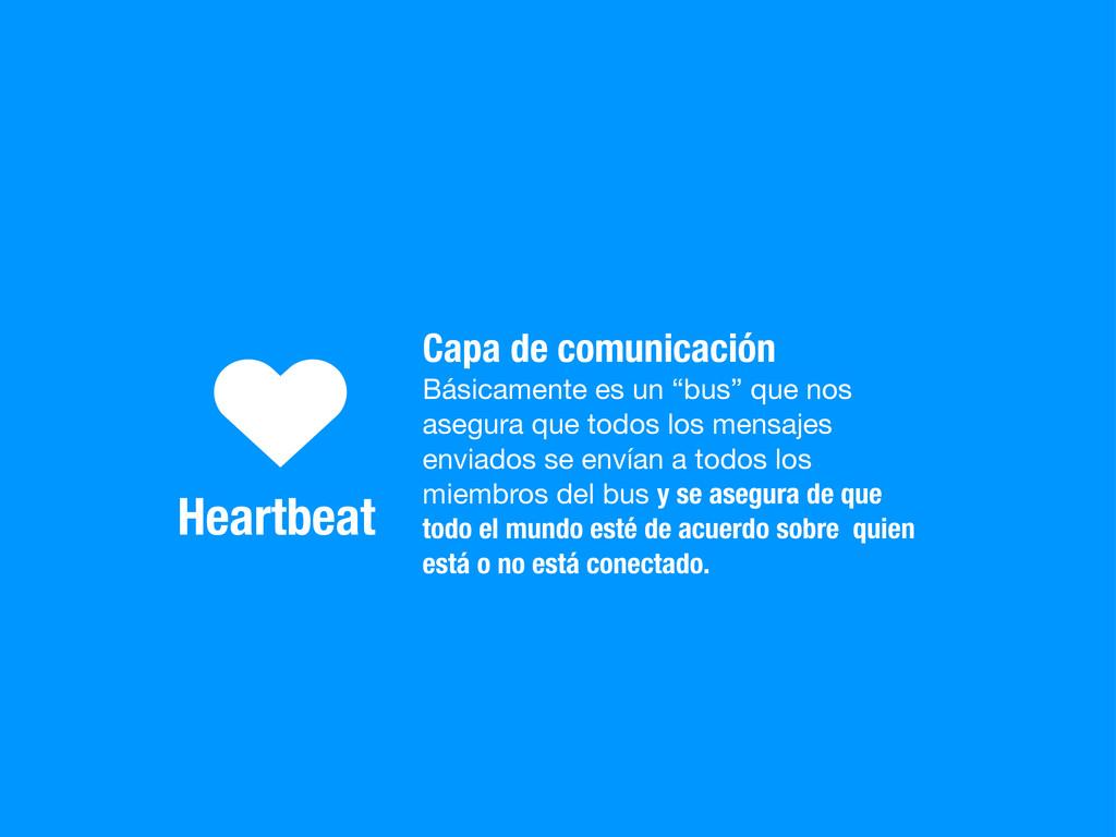 Heartbeat ♥ Capa de comunicación Básicamente es...