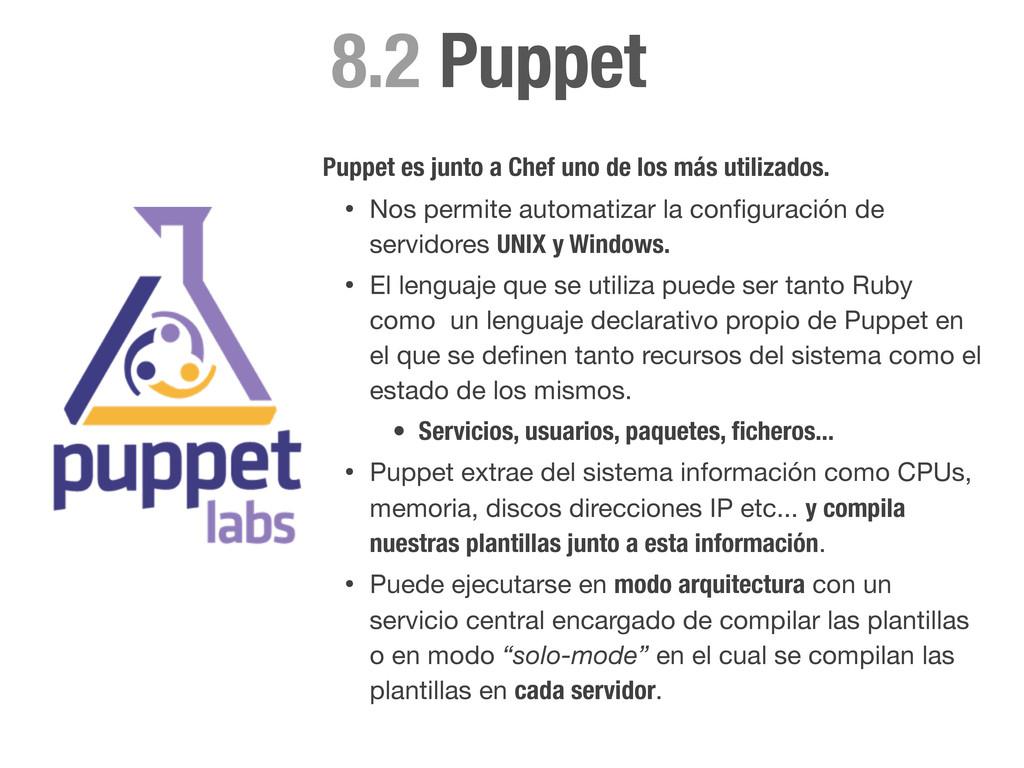 Puppet 8.2 Puppet es junto a Chef uno de los má...