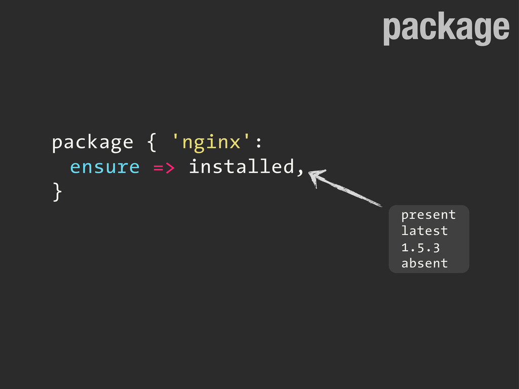 package package { 'nginx': ensure => installed,...